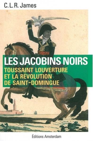 """Bien que daté, """"Les Jacobins noirs"""" de CLR James reste une référence sur la Révolution à Saint-Domingue."""